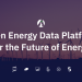 Open Energy Data Platform for the Future of Energy